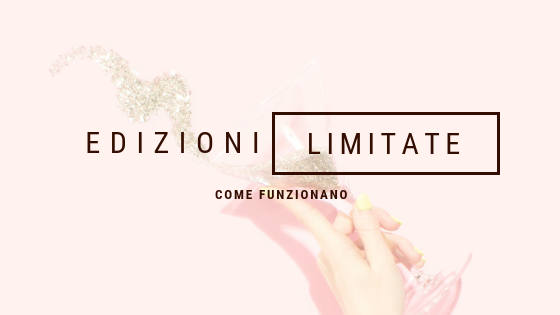 Beauty limited edition: come funzionano