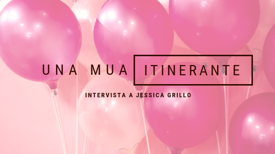 Cosa fa una make up artist itinerante? Intervista a Jessica Grillo