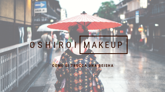 Come si trucca una geisha – Oshiroi make up